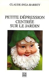 Petite dépression centrée sur le jardin, Barbey, Claude-Inga