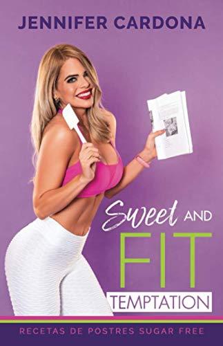 Sweet and Fit Temptation: Recetas de postres Sugar Free (Spanish Edition) by Jennifer Cardona