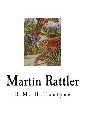 Martin Rattler: Boy's Adventures in the Forests of Brazil (R.M. Ballantyne)