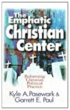The Emphatic Christian Center : Reforming American Political Practice, Pasewark, Kyle A. and Paul, Garrett E., 0687002257