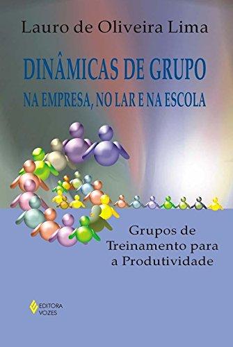 Dinâmicas de Grupo na Empresa, no lar e na Escola: Grupos de Treinamento Para a Produtividade