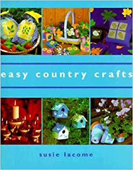 easy country crafts susie lacome 9780823048045 amazon com books