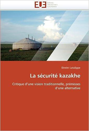 Livres La sécurité kazakhe: Critique d'une vision traditionnelle, prémisses d'une alternative pdf epub