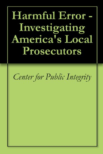 Harmful Error - Investigating America's Local Prosecutors by [Center for Public Integrity]