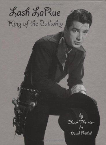 Lash LaRue, King of the Bullwhip