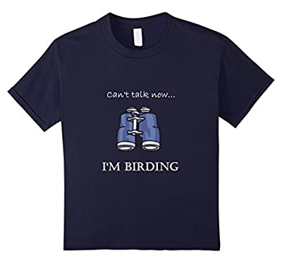 """""""Can't Talk Now...I'm Birding"""" Bird-watching T-shirt"""