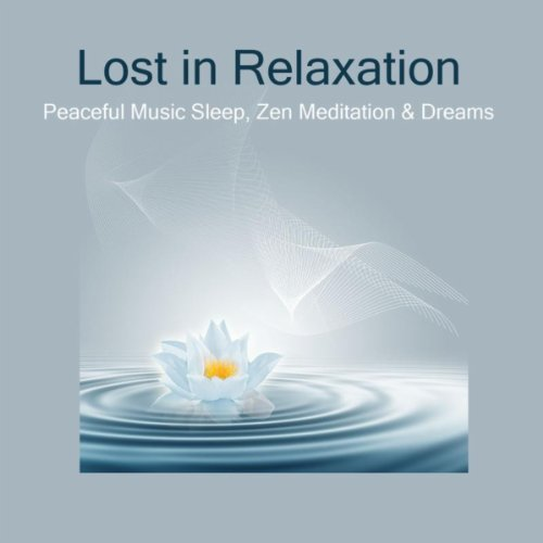 Lost in Relaxation: Peaceful Sleeping Non Stop Music, Zen Meditation & Relax (Relaxation Soak)