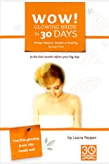 Wow! Glowing Bride in 30 Days: Wedding Beauty, Health & Staying Stress Free