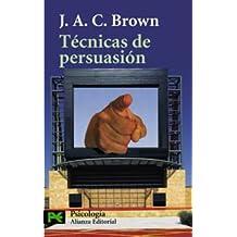 Tecnicas de Persuasion / Techniques of Persuasion: De la propaganda al lavado de cerebro/ From Propaganda to Brainwashing (Psicologia/ Psychology) (Spanish Edition)