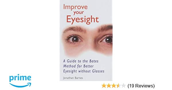 57ee598b4b Improve Your Eyesight  A Guide to the Bates Method for Better Eyesight  Without Glasses  Jonathan Barnes  9780285635081  Amazon.com  Books