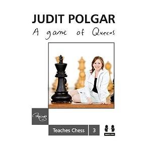 Game of Queens: Judit Polgar Teaches Chess 3: Judit Polgar Teaches Chess 3 (Judit Polgar Teache Chess) 6