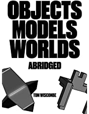 Objects Models Worlds Abridged: Black-and-white Version