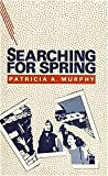 Searching for Spring, Patricia A. Murphy, 0941483002