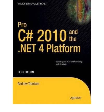 [ [ [ Pro C# 2010 and the .Net 4 Platform [ PRO C# 2010 AND THE .NET 4 PLATFORM ] By Troelsen, Andrew ( Author )May-07-2010 Paperback by Apress