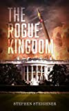 The Rogue Kingdom: An Espionage Thriller About The US and North Korea by  stephen Steighner in stock, buy online here