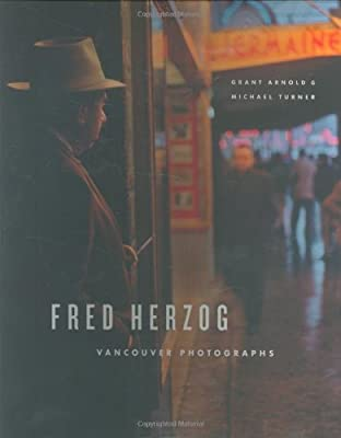 Fred Herzog - Vancouver Photographs