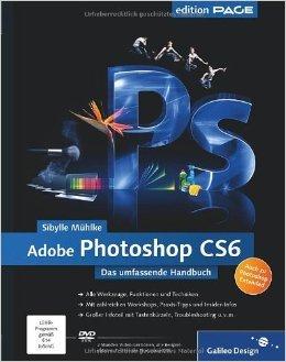 Adobe Photoshop CS6: Das umfassende Handbuch - auch zu Photoshop CS6 Extended (Galileo Design) ( 28. November 2012 )