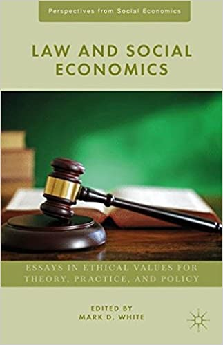 law and social economics essays in ethical values for theory  law and social economics essays in ethical values for theory practice and policy perspectives from social economics 2015th edition