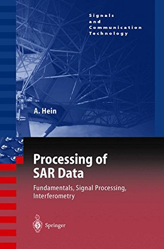 Processing of SAR Data: Fundamentals, Signal Processing, Interferometry (Signals and Communication Technology) by Achim Hein