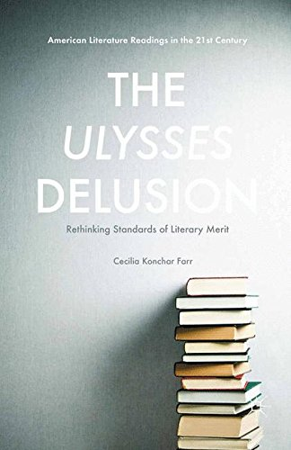 The Ulysses Delusion: Rethinking Standards of Literary Merit (American Literature Readings in the 21st Century)