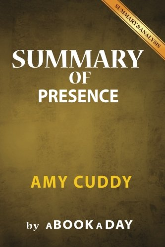 Summary of Presence: by Amy Cuddy | Includes Analysis on Presence