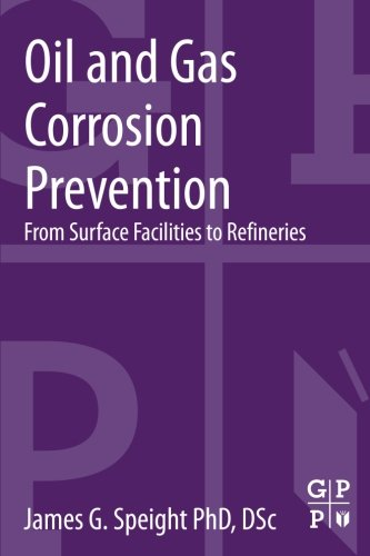 Oil and Gas Corrosion Prevention: From Surface Facilities to Refineries ()