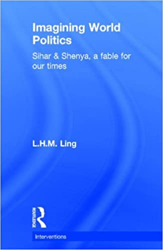 Imagining World Politics: Sihar & Shenya, A Fable for Our Times (Interventions)