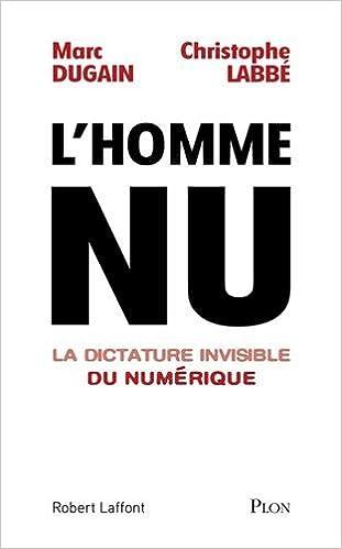 L'homme nu La dictature invisible du numérique de Marc DUGAIN et Christophe LABBE 2016