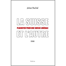 La Suisse et l'Autre: Plaidoyer pour une Suisse libérale (ESSAI) (French Edition)