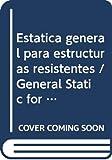 img - for Estatica general para estructuras resistentes / General Static for Resistant Structures (Spanish Edition) book / textbook / text book