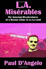 L.A. Miserables: The Amusing Misadventures of a Boston Comic in La La Land Paperback