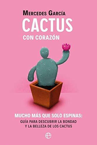 Cactus con corazón: Mucho más que solo espinas. Guía para ...