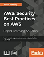 AWS: Security Best Practices on AWS: Learn to secure your data, servers, and applications with AWS Front Cover