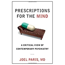 Prescriptions for the Mind: A Critical View of Contemporary Psychiatry