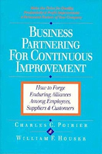 Business Partnering for Continuous Improvement: How to Forge Enduring Alliances Among Employees, Suppliers, and Customers