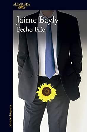 Amazon Com Pecho Frio Spanish Edition Ebook Bayly Jaime Kindle Store Jaime bayly hace mas acusaciones contra ollanta humala 08/05/2011 2/8. spanish edition ebook bayly jaime