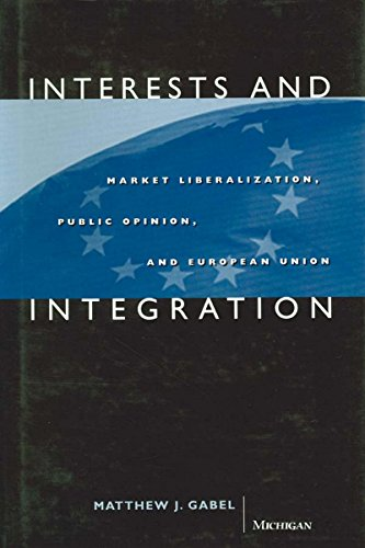 Interests and Integration: Market Liberalization, Public Opinion, and European Union