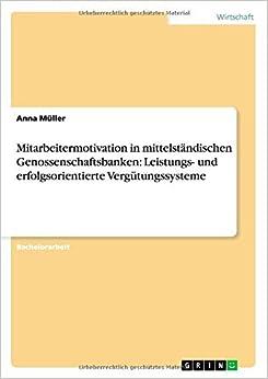 Mitarbeitermotivation in mittelst??ndischen Genossenschaftsbanken: Leistungs- und erfolgsorientierte Verg??tungssysteme by Anna M??ller (2014-08-26)
