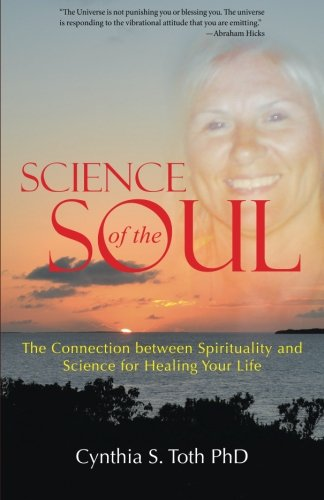 Science of the Soul: The Connection Between Spirituality And Science For Healing Your Life ebook
