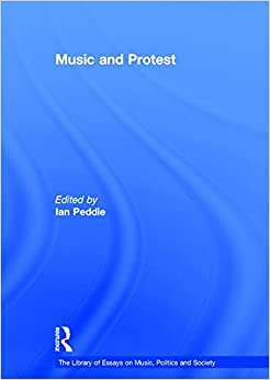 Music and Protest (The Library of Essays on Music, Politics and Society)