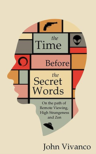 (The Time Before the Secret Words: On the Path of Remote Viewing, High Strangeness and Zen)