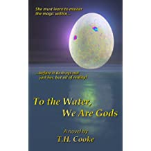 To the Water, We Are Gods