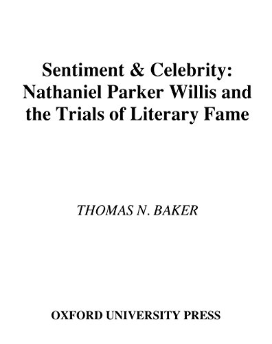 Download Sentiment and Celebrity: Nathaniel Parker Willis and the Trials of Literary Fame Pdf