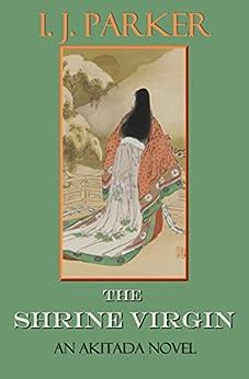 The Shrine Virgin: An Akitada Novel (Akitada Mysteries Book 14) by [Parker, I. J.]