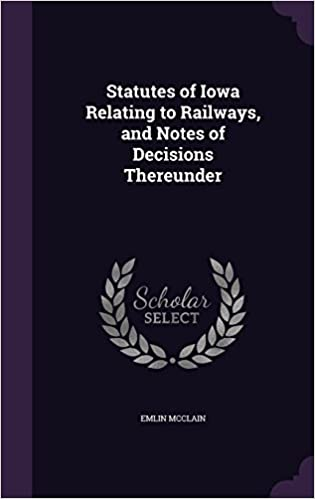 Book Statutes of Iowa Relating to Railways, and Notes of Decisions Thereunder