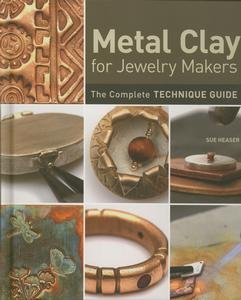 - Metal Clay for Jewelry Makers: The Complete Technique Guide