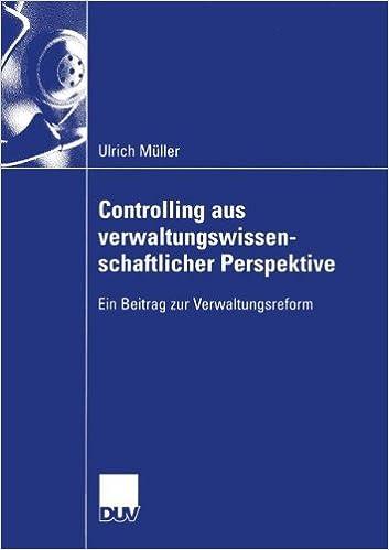 Controlling aus Verwaltungswissenschaftlicher Perspektive: Ein Beitrag zur Verwaltungsreform (Wirtschaftswissenschaften) (German Edition)