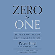 Zero to One: Notes on Startups, or How to Build the Future | Livre audio Auteur(s) : Peter Thiel, Blake Masters Narrateur(s) : Blake Masters