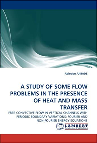 Book A STUDY OF SOME FLOW PROBLEMS IN THE PRESENCE OF HEAT AND MASS TRANSFER: FREE-CONVECTIVE FLOW IN VERTICAL CHANNELS WITH PERIODIC BOUNDARY VARIATIONS: FOURIER AND NON-FOURIER ENERGY EQUATIONS