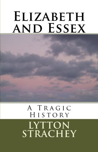 Elizabeth and Essex: A Tragic History